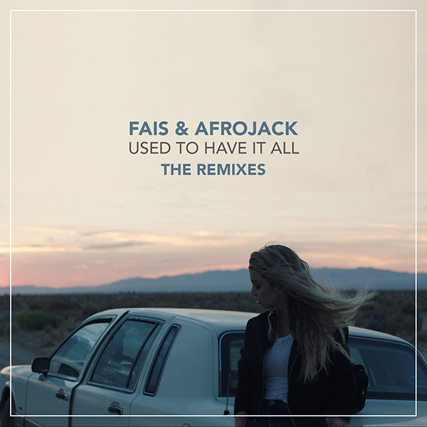 """Fais & Afrojack """"Used To Have It All"""" (Remixes)"""