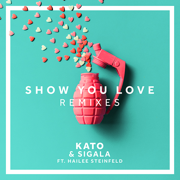 "KATO & Sigala ft. Hailee Steinfeld ""Show You Love"" (Remixes)"
