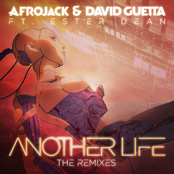 & David Guetta – Another Life ft. Ester Dean (remixes – D.O.D, Tom & Jame, Dubvision and Yellow Claw )