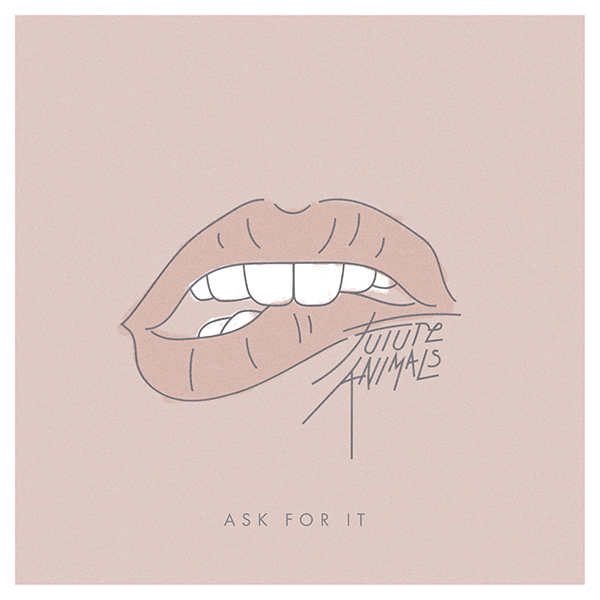 Future Animals – Ask For It